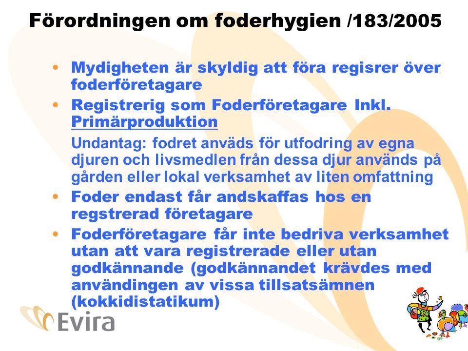 Förordningen om foderhygien /183/2005 •Mydigheten är skyldig att föra regisrer över foderföretagare •Registrerig som Foderföretagare Inkl. Primärprodu