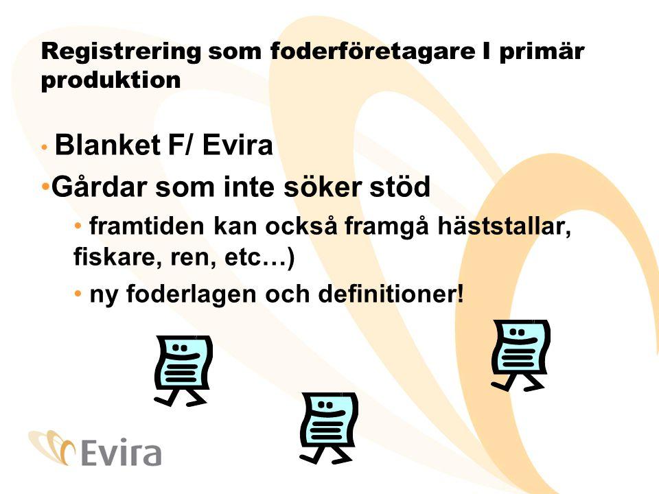 Registrering som foderföretagare I primär produktion • Blanket F/ Evira •Gårdar som inte söker stöd • framtiden kan också framgå häststallar, fiskare,