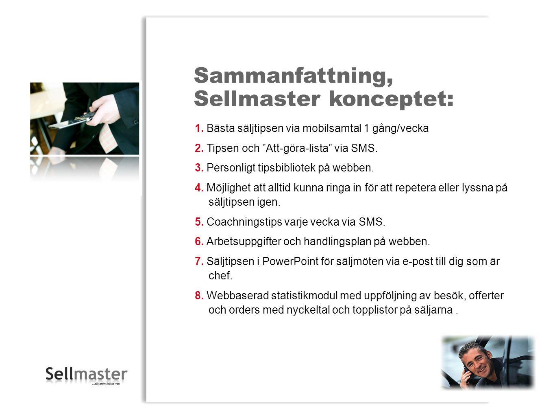 """Sammanfattning, Sellmaster konceptet: 1. Bästa säljtipsen via mobilsamtal 1 gång/vecka 2. Tipsen och """"Att-göra-lista"""" via SMS. 3. Personligt tipsbibli"""