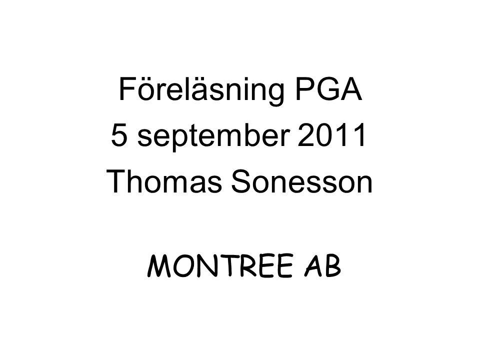 Föreläsning PGA 5 september 2011 Thomas Sonesson MONTREE AB