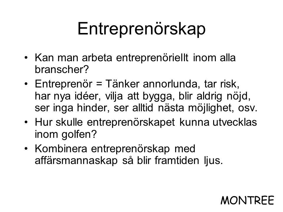 Entreprenörskap •Kan man arbeta entreprenöriellt inom alla branscher? •Entreprenör = Tänker annorlunda, tar risk, har nya idéer, vilja att bygga, blir