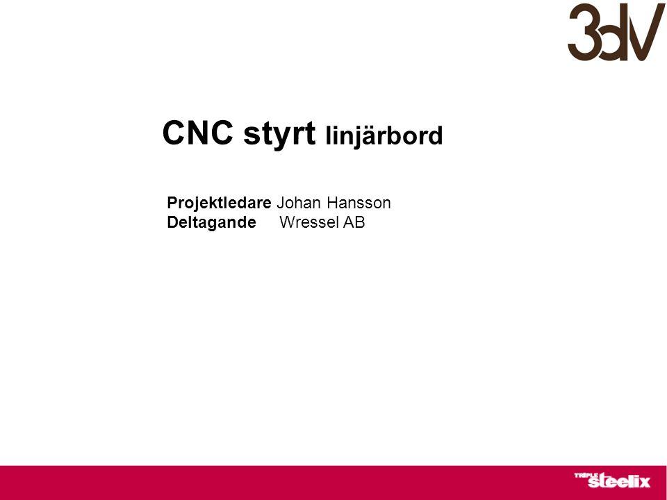 CNC styrt linjärbord Projektledare Johan Hansson Deltagande Wressel AB