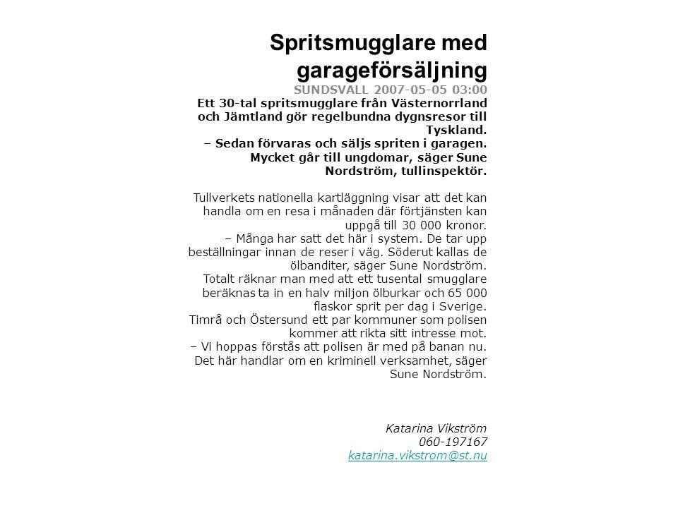 Spritsmugglare med garageförsäljning SUNDSVALL 2007-05-05 03:00 Ett 30-tal spritsmugglare från Västernorrland och Jämtland gör regelbundna dygnsresor