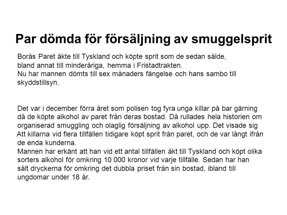 Par dömda för försäljning av smuggelsprit Borås Paret åkte till Tyskland och köpte sprit som de sedan sålde, bland annat till minderåriga, hemma i Fri