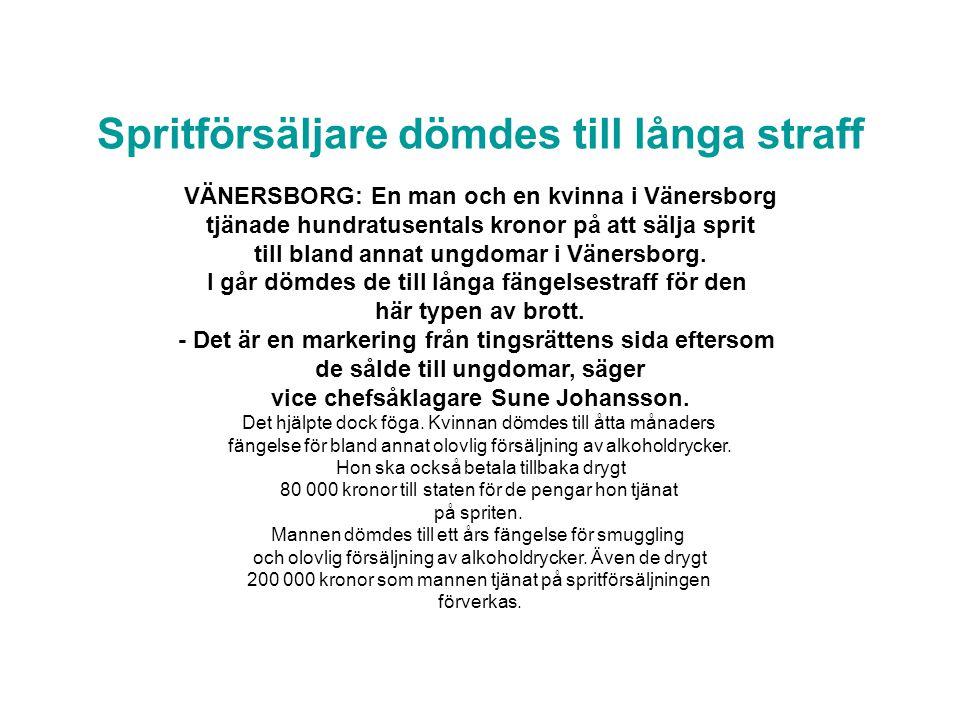 Spritförsäljare dömdes till långa straff VÄNERSBORG: En man och en kvinna i Vänersborg tjänade hundratusentals kronor på att sälja sprit till bland an