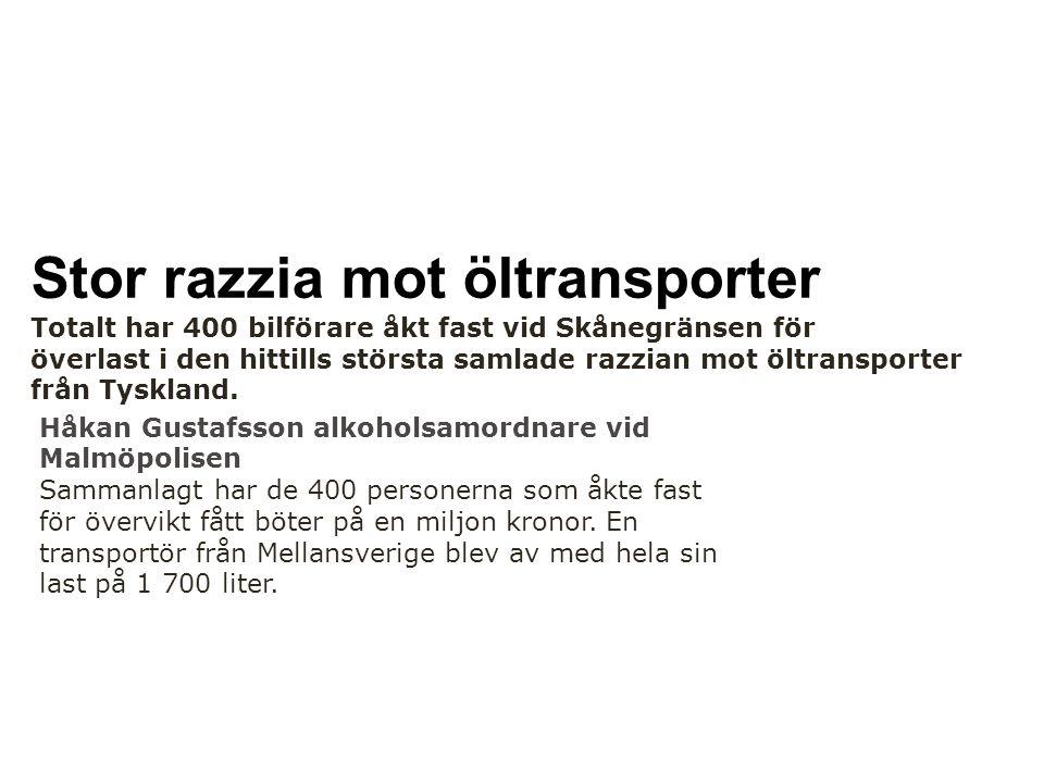 Stor razzia mot öltransporter Totalt har 400 bilförare åkt fast vid Skånegränsen för överlast i den hittills största samlade razzian mot öltransporter