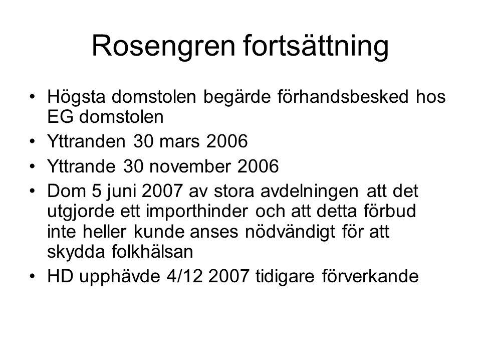 Rosengren fortsättning •Högsta domstolen begärde förhandsbesked hos EG domstolen •Yttranden 30 mars 2006 •Yttrande 30 november 2006 •Dom 5 juni 2007 a