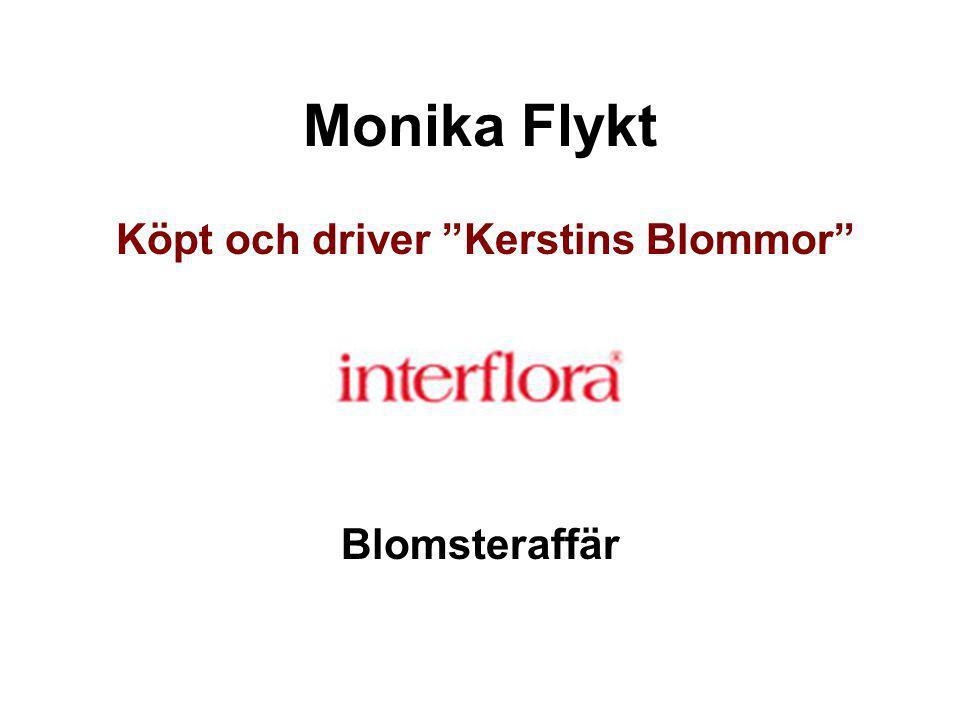 """Monika Flykt Köpt och driver """"Kerstins Blommor"""" Blomsteraffär"""