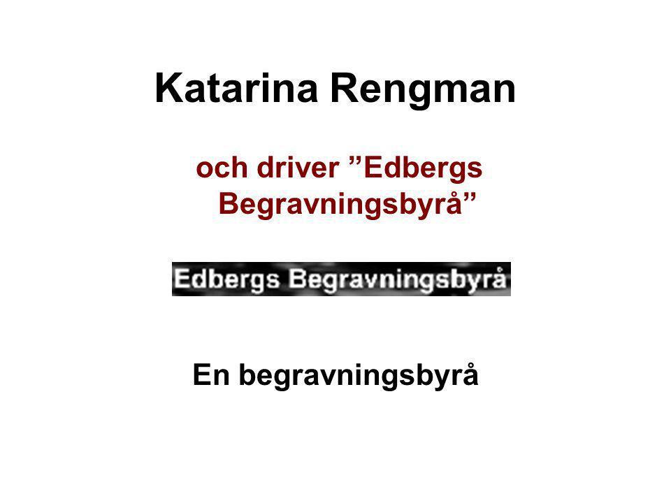 """Katarina Rengman och driver """"Edbergs Begravningsbyrå"""" En begravningsbyrå"""