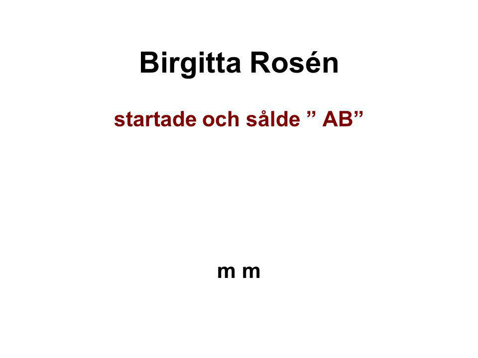 """Birgitta Rosén startade och sålde """" AB"""" m"""