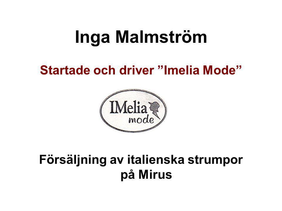 """Inga Malmström Startade och driver """"Imelia Mode"""" Försäljning av italienska strumpor på Mirus"""