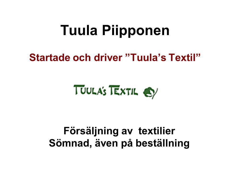 """Tuula Piipponen Startade och driver """"Tuula's Textil"""" Försäljning av textilier Sömnad, även på beställning"""
