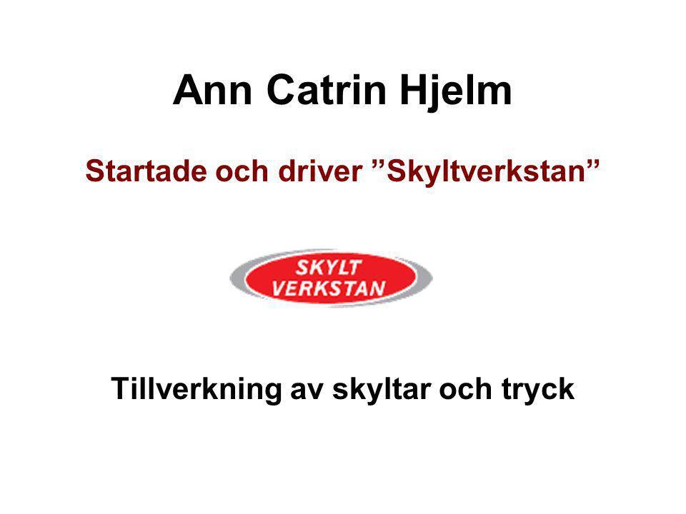 """Ann Catrin Hjelm Startade och driver """"Skyltverkstan"""" Tillverkning av skyltar och tryck"""