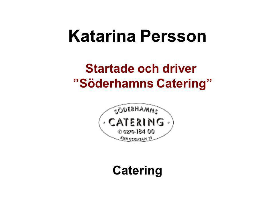 """Katarina Persson Startade och driver """"Söderhamns Catering"""" Catering"""