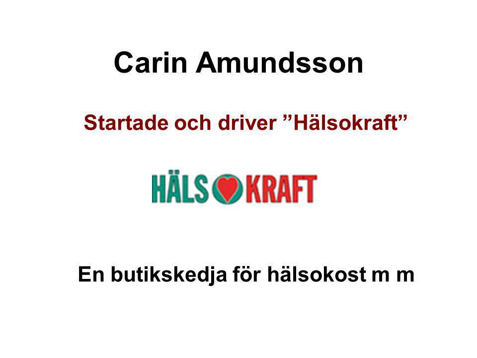 """Carin Amundsson Startade och driver """"Hälsokraft"""" En butikskedja för hälsokost m m"""