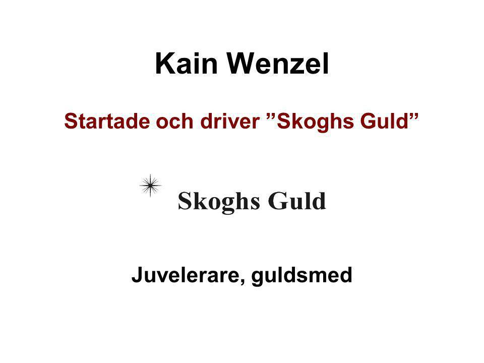 "Kain Wenzel Startade och driver ""Skoghs Guld"" Juvelerare, guldsmed"