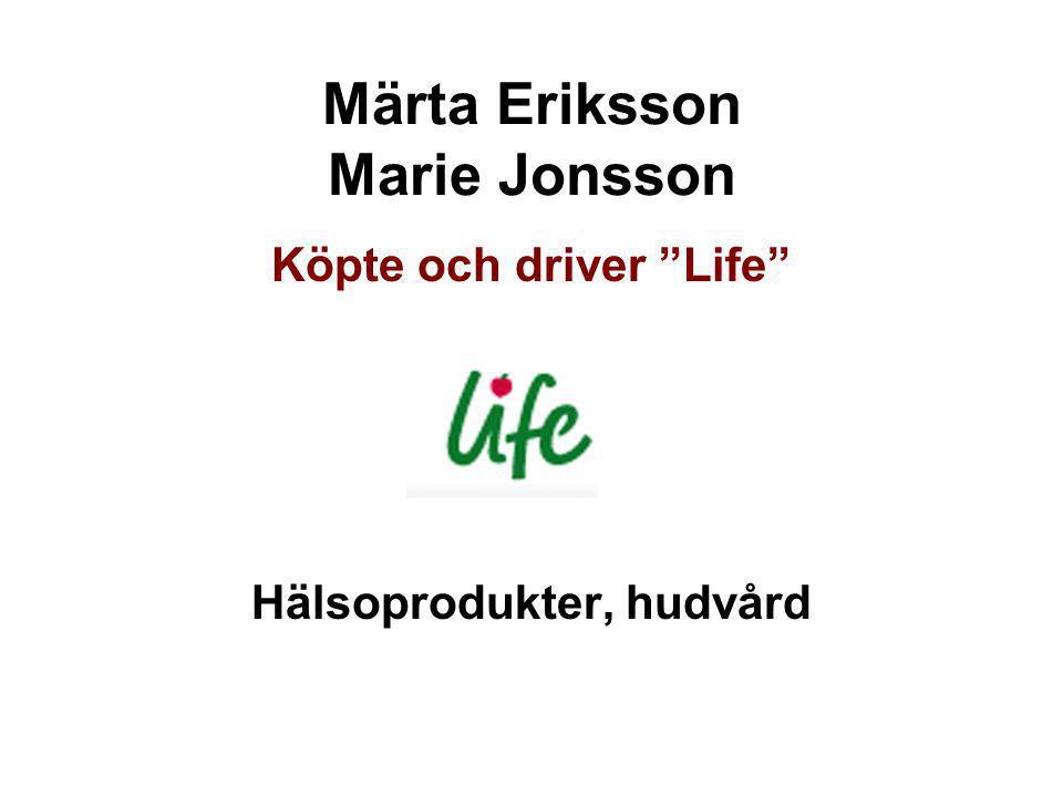 """Märta Eriksson Marie Jonsson Köpte och driver """"Life"""" Hälsoprodukter, hudvård"""