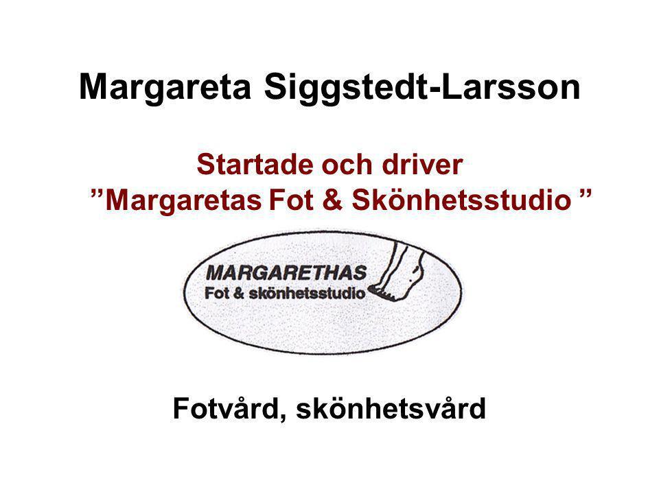 """Margareta Siggstedt-Larsson Startade och driver """"Margaretas Fot & Skönhetsstudio """" Fotvård, skönhetsvård"""