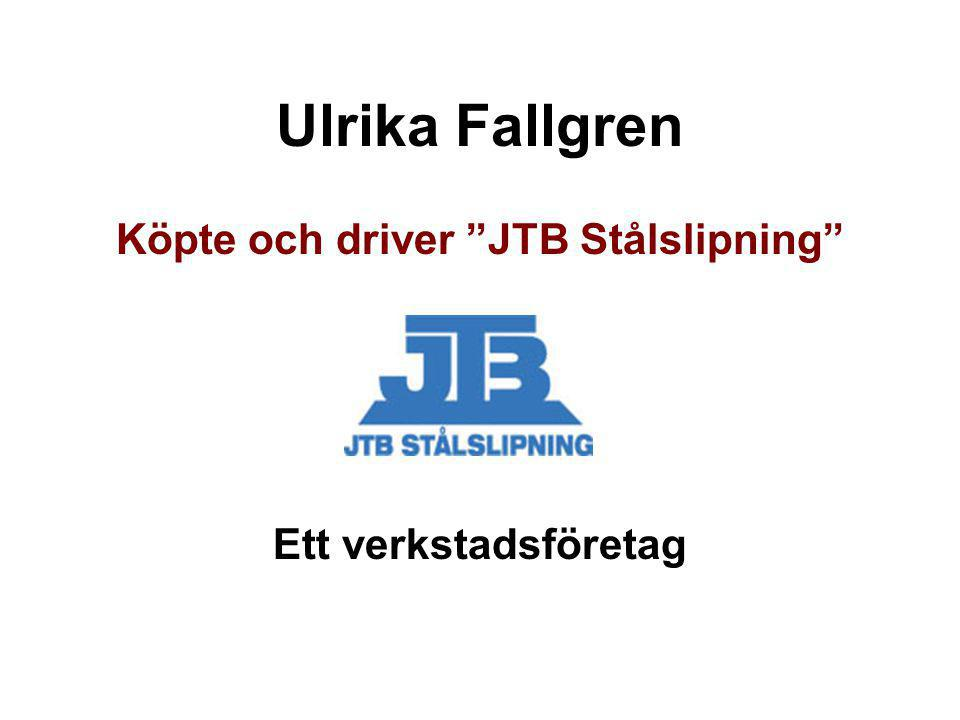 """Ulrika Fallgren Köpte och driver """"JTB Stålslipning"""" Ett verkstadsföretag"""