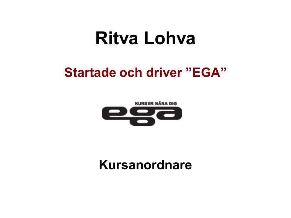 """Ritva Lohva Startade och driver """"EGA"""" Kursanordnare"""