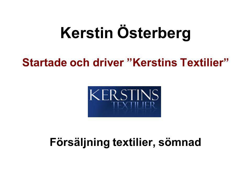 """Kerstin Österberg Startade och driver """"Kerstins Textilier"""" Försäljning textilier, sömnad"""