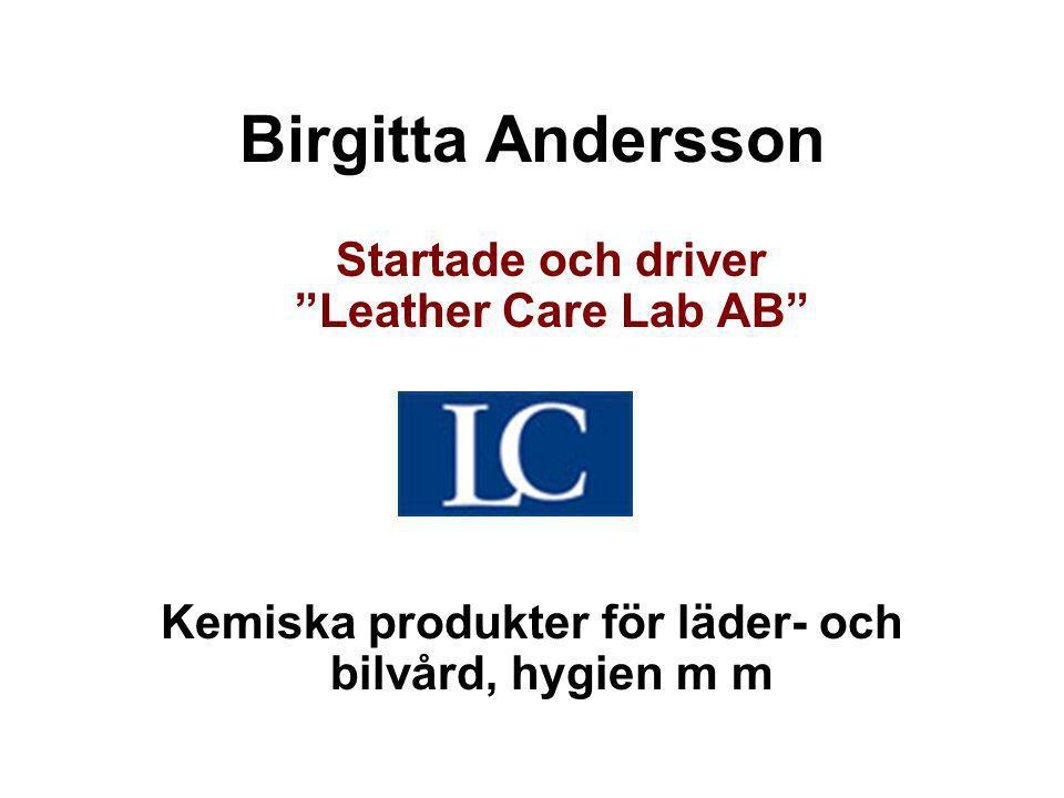 """Birgitta Andersson Startade och driver """"Leather Care Lab AB"""" Kemiska produkter för läder- och bilvård, hygien m m"""