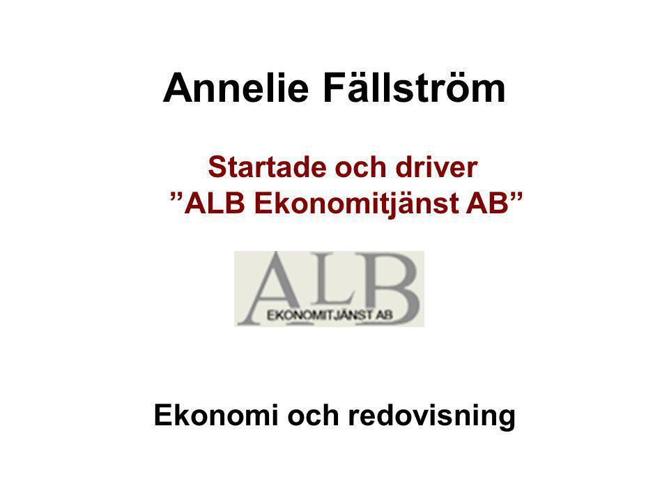 """Annelie Fällström Startade och driver """"ALB Ekonomitjänst AB"""" Ekonomi och redovisning"""