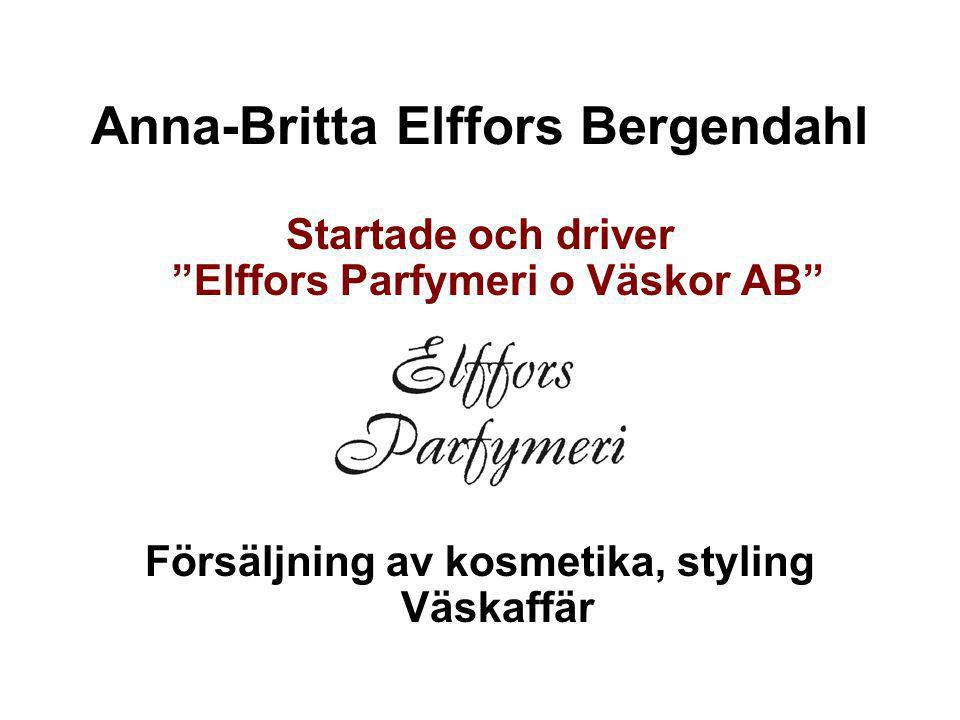"""Anna-Britta Elffors Bergendahl Startade och driver """"Elffors Parfymeri o Väskor AB"""" Försäljning av kosmetika, styling Väskaffär"""