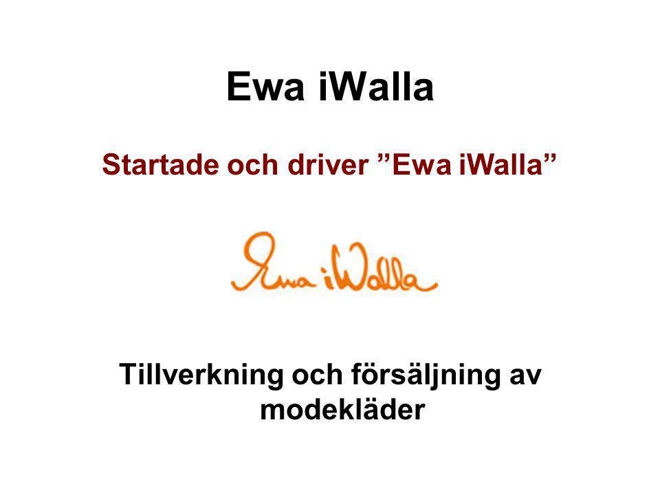 """Ewa iWalla Startade och driver """"Ewa iWalla"""" Tillverkning och försäljning av modekläder"""