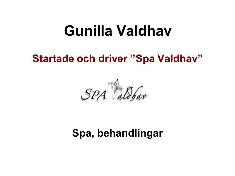 """Gunilla Valdhav Startade och driver """"Spa Valdhav"""" Spa, behandlingar"""
