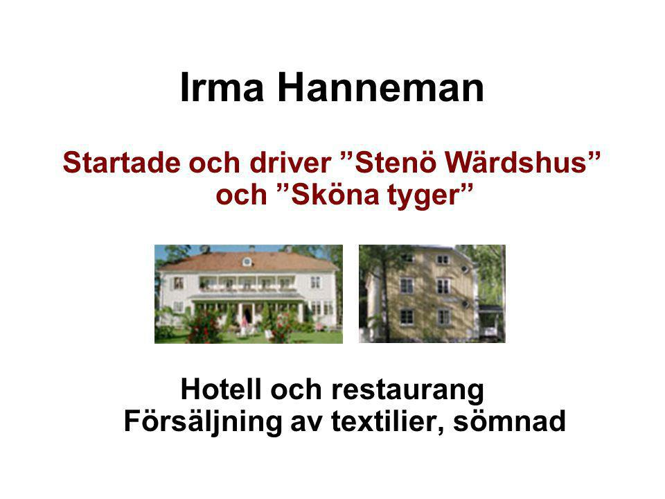 """Irma Hanneman Startade och driver """"Stenö Wärdshus"""" och """"Sköna tyger"""" Hotell och restaurang Försäljning av textilier, sömnad"""