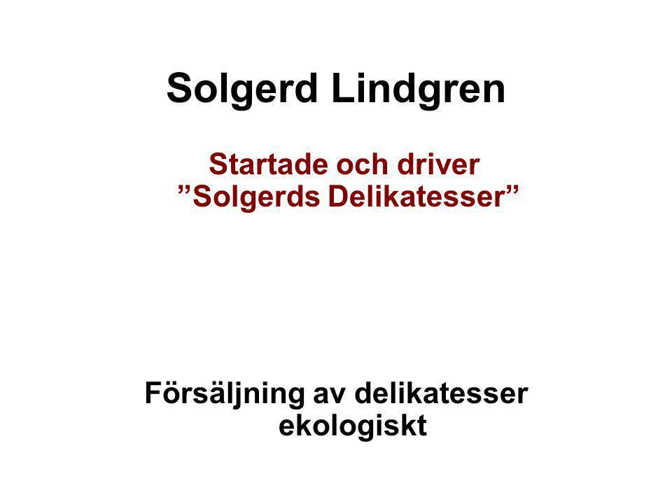 """Solgerd Lindgren Startade och driver """"Solgerds Delikatesser"""" Försäljning av delikatesser ekologiskt"""