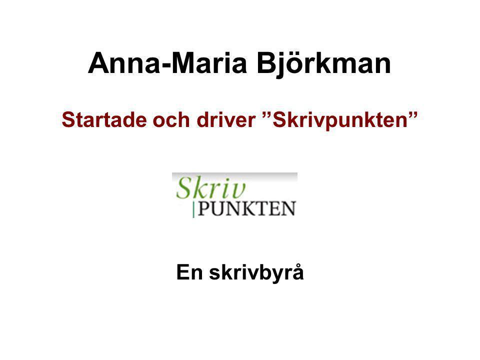 """Anna-Maria Björkman Startade och driver """"Skrivpunkten"""" En skrivbyrå"""