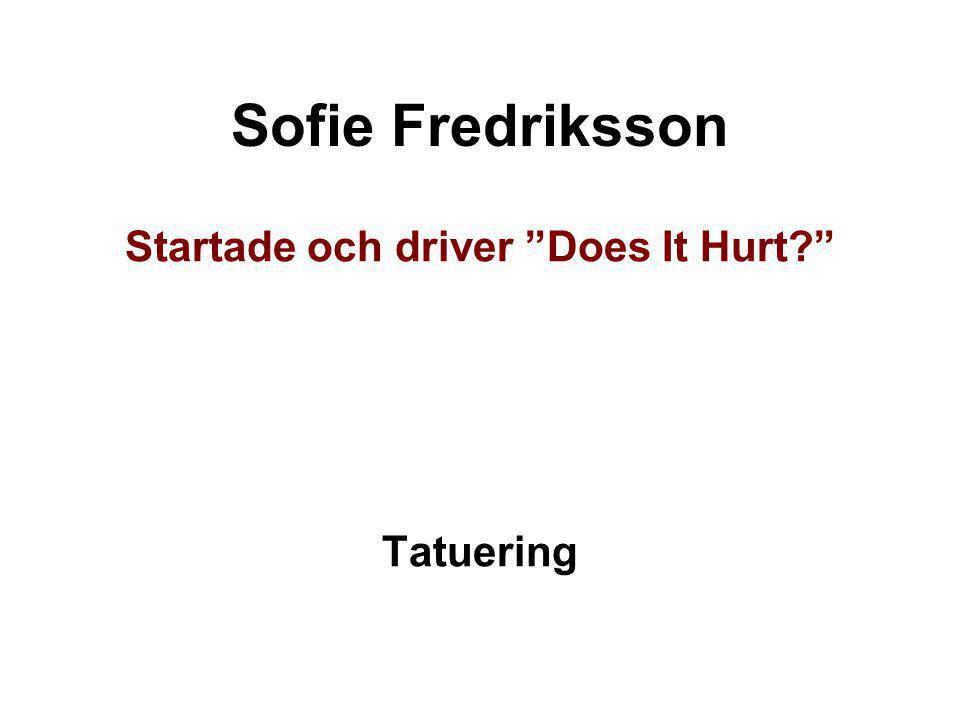 "Sofie Fredriksson Startade och driver ""Does It Hurt?"" Tatuering"
