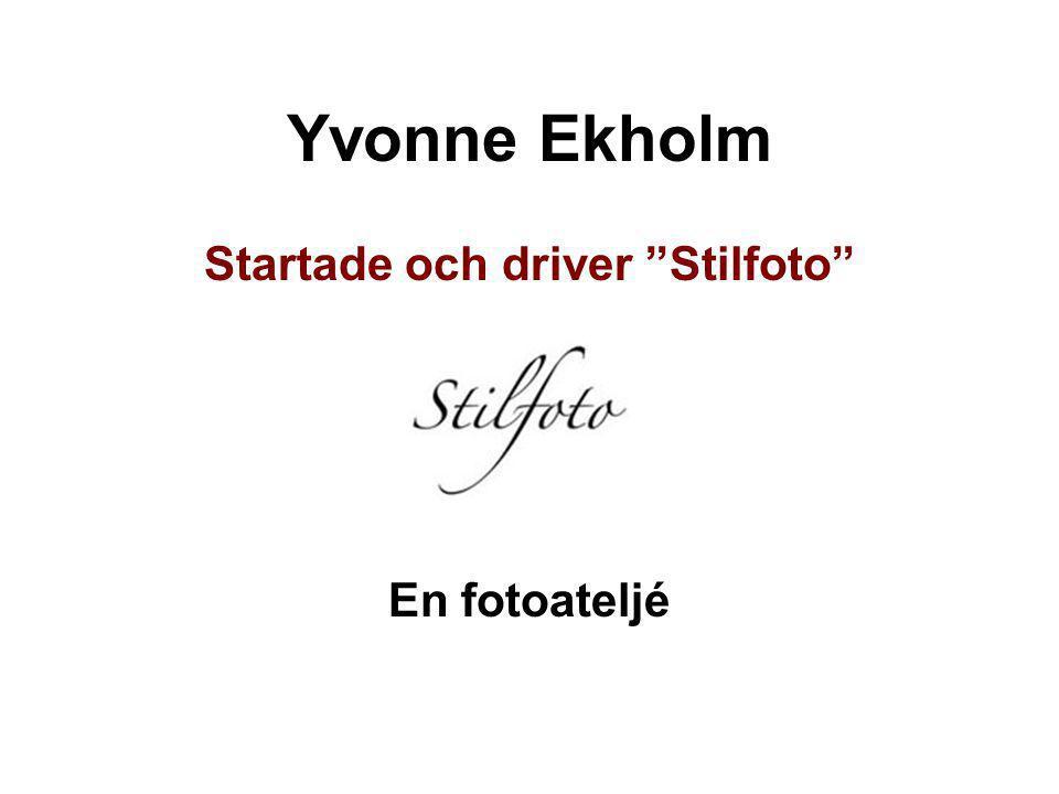 """Yvonne Ekholm Startade och driver """"Stilfoto"""" En fotoateljé"""