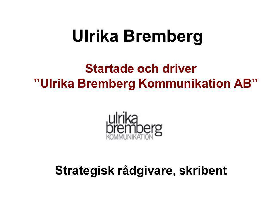 """Ulrika Bremberg Startade och driver """"Ulrika Bremberg Kommunikation AB"""" Strategisk rådgivare, skribent"""