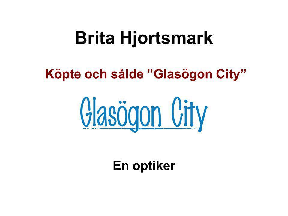 """Brita Hjortsmark Köpte och sålde """"Glasögon City"""" En optiker"""