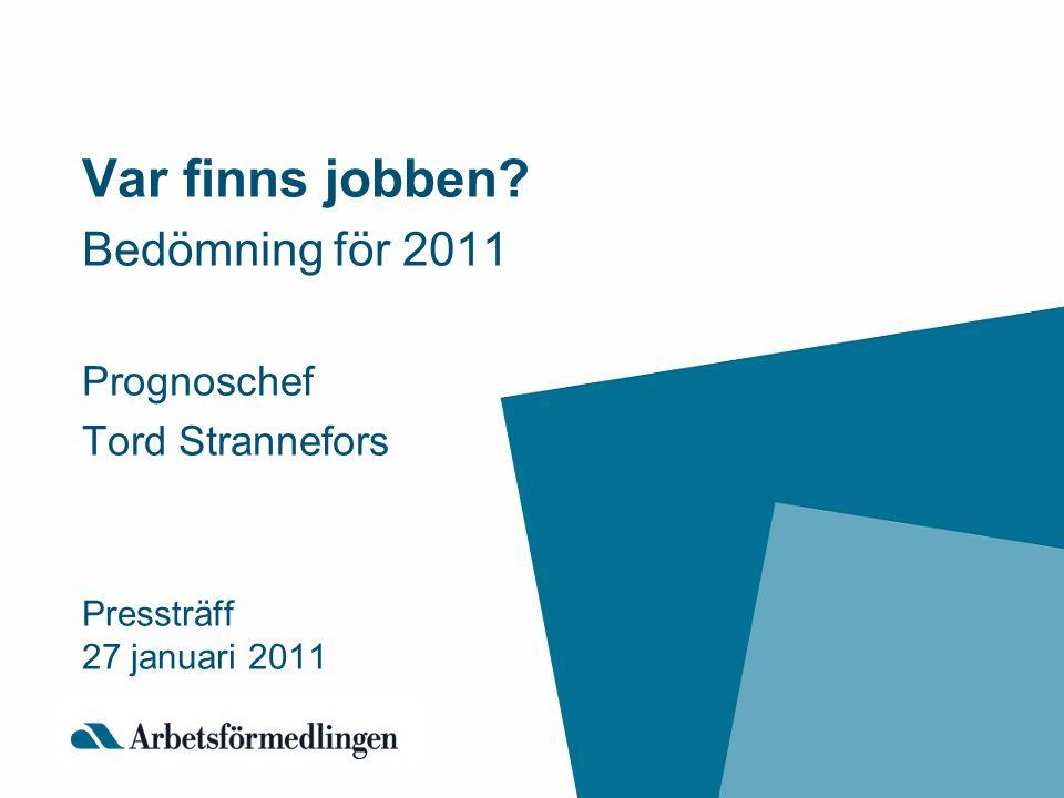 Var finns jobben? Bedömning för 2011 Prognoschef Tord Strannefors Pressträff 27 januari 2011