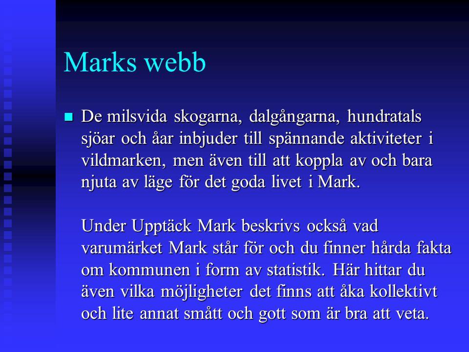 Marks webb n De milsvida skogarna, dalgångarna, hundratals sjöar och åar inbjuder till spännande aktiviteter i vildmarken, men även till att koppla av och bara njuta av läge för det goda livet i Mark.