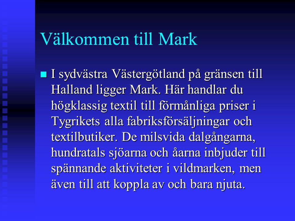 Välkommen till Mark n I sydvästra Västergötland på gränsen till Halland ligger Mark.