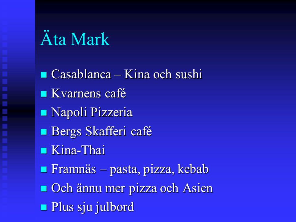 Äta Mark n Casablanca – Kina och sushi n Kvarnens café n Napoli Pizzeria n Bergs Skafferi café n Kina-Thai n Framnäs – pasta, pizza, kebab n Och ännu mer pizza och Asien n Plus sju julbord