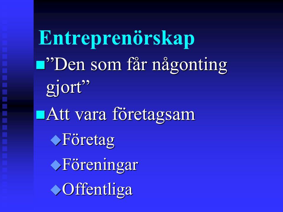 Entreprenörskap n Den som får någonting gjort n Att vara företagsam u Företag u Föreningar u Offentliga