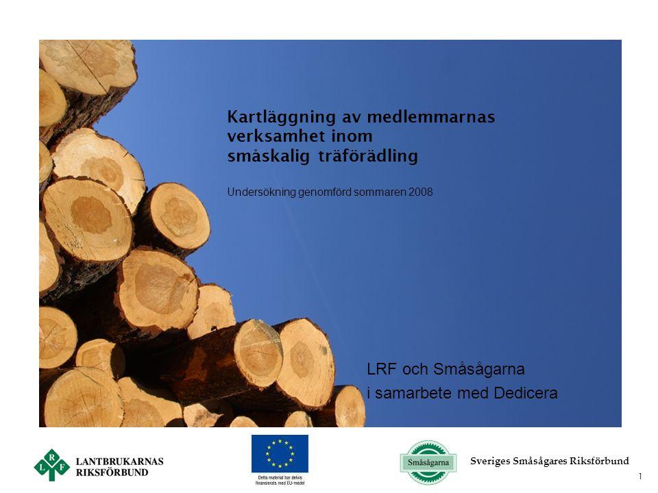 1 Kartläggning av medlemmarnas verksamhet inom småskalig träförädling Undersökning genomförd sommaren 2008 LRF och Småsågarna i samarbete med Dedicera