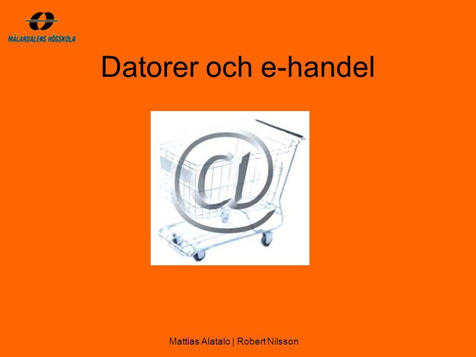 Datorer och e-handel Mattias Alatalo | Robert Nilsson