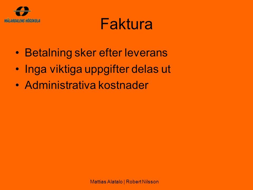 Faktura •Betalning sker efter leverans •Inga viktiga uppgifter delas ut •Administrativa kostnader Mattias Alatalo | Robert Nilsson