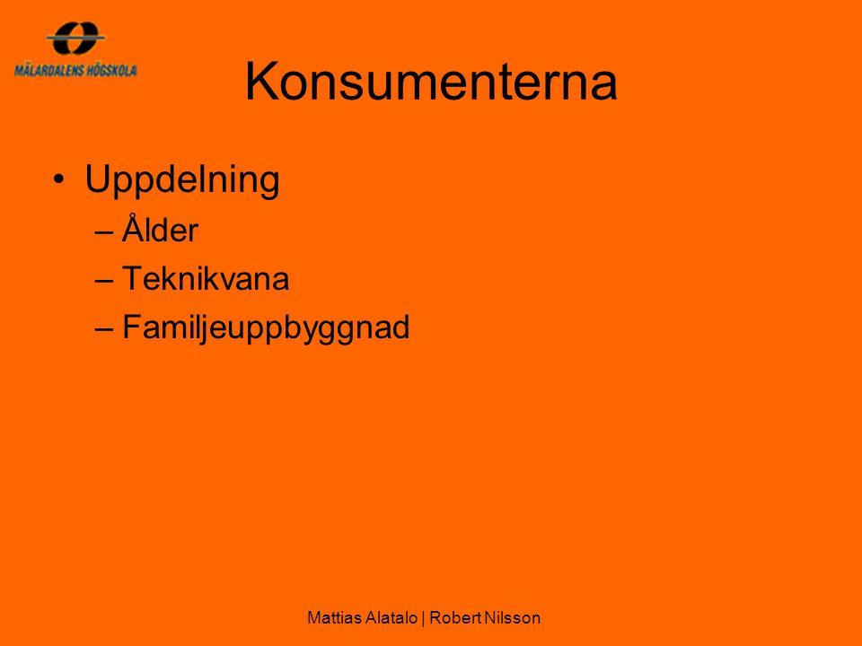 Konsumenterna •Uppdelning –Ålder –Teknikvana –Familjeuppbyggnad Mattias Alatalo | Robert Nilsson