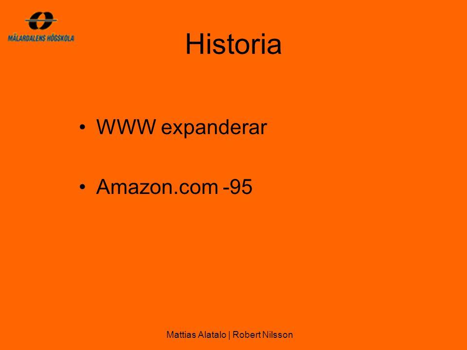 Historia •WWW expanderar •Amazon.com -95 Mattias Alatalo | Robert Nilsson