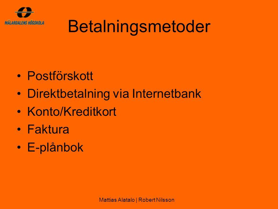 Betalningsmetoder •Postförskott •Direktbetalning via Internetbank •Konto/Kreditkort •Faktura •E-plånbok Mattias Alatalo | Robert Nilsson