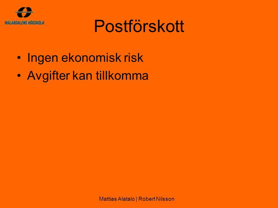 Postförskott •Ingen ekonomisk risk •Avgifter kan tillkomma Mattias Alatalo | Robert Nilsson