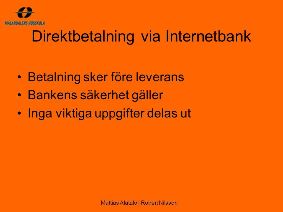 Direktbetalning via Internetbank •Betalning sker före leverans •Bankens säkerhet gäller •Inga viktiga uppgifter delas ut Mattias Alatalo | Robert Nilsson